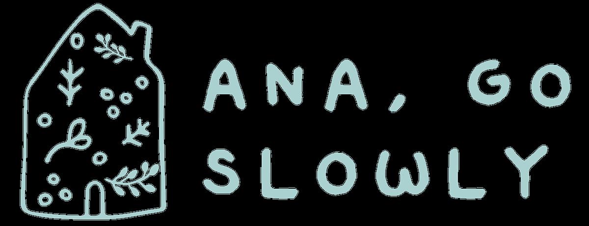 Ana, Go Slowly